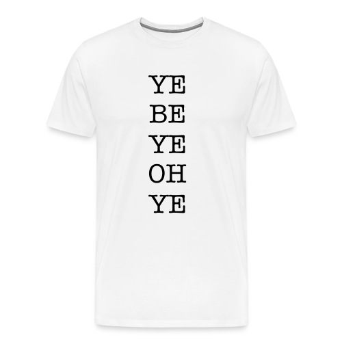 Ye Be T - Men's Premium T-Shirt