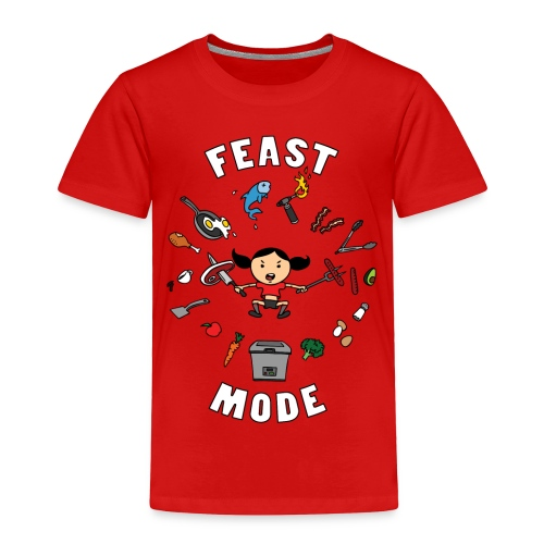 Feast Mode (Toddler) - Toddler Premium T-Shirt