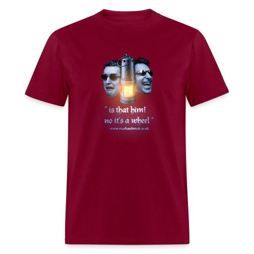 Is that him? No it's a wheel  T-Shirt - Men's T-Shirt