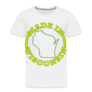 Made In Wisconsin - Toddler Premium T-Shirt