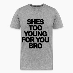 """She's Too Young For You Bro"" Jersey Shore T-Shirts - stayflyclothing.com"