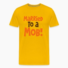 MARRIED TO A MOB! great for new husband or wife T-Shirts