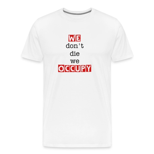 We don't die we occupy  - Men's Premium T-Shirt