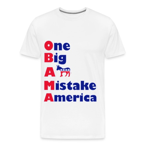 Men's Premium T-Shirt - politics,political,one,obama,mistake,big,ass,anti,america