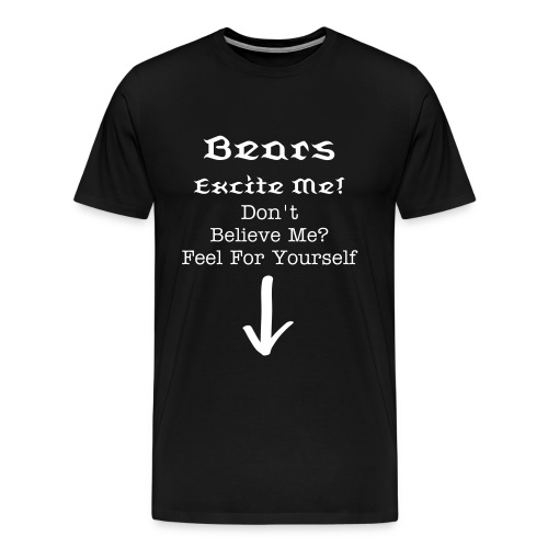 Bears Excite Me - Men's Premium T-Shirt