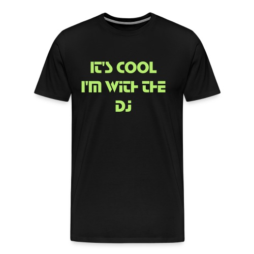 It's cool, i'm with the dj - Men's Premium T-Shirt