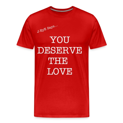 You Deserve The Love T-Shirt - Men's Premium T-Shirt