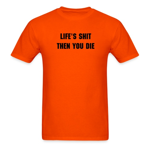 Life's Shit T - Men's T-Shirt