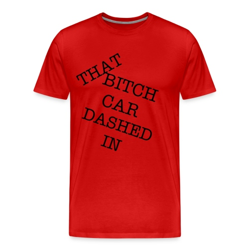 MENS THAT BITCH KAR DASHED IN TSHIRTS - Men's Premium T-Shirt