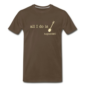 All I Do is Dig - Men's Premium T-Shirt