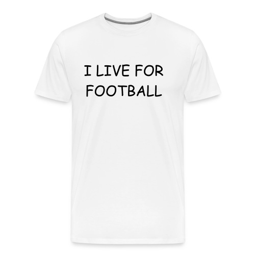 Men's I Live For Football Tee - Men's Premium T-Shirt
