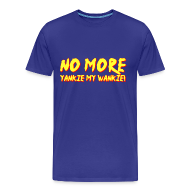 T-Shirts ~ Men's Premium T-Shirt ~ No More Yankie My Wankie T-Shirt