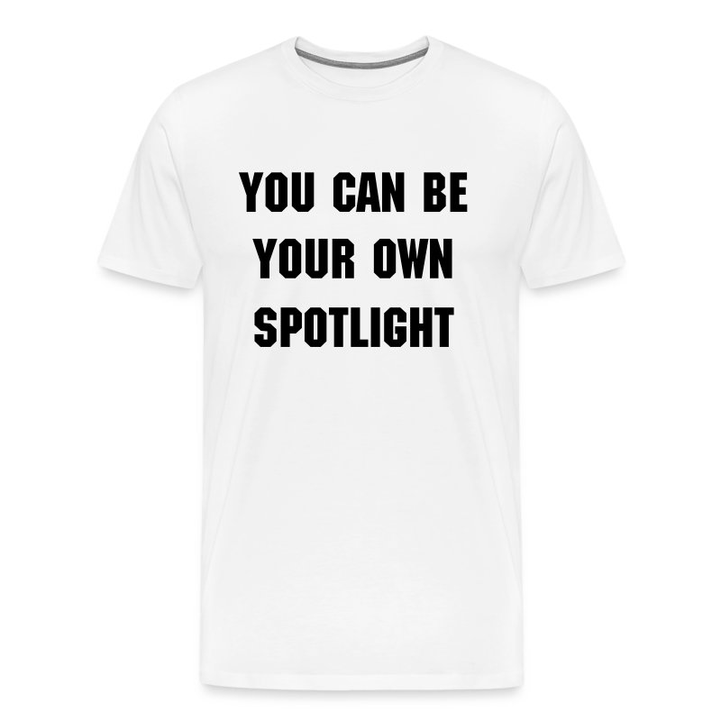 You Can Be Your Own Spotlight - Men's Premium T-Shirt