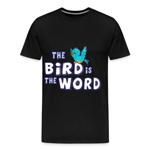 the bird is the word - Men's Premium T-Shirt