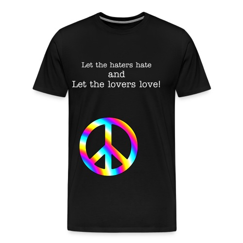 Let the haters hate and lovers love Tee - Men's Premium T-Shirt