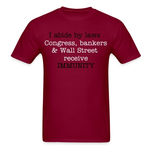 I abide by LAWS! Politicians, bankers and Wall Street receive IMMUNITY! - Men's T-Shirt