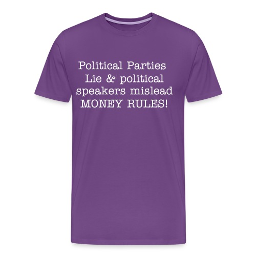 Political parties lie to us and political speakers mislead us - Money Rules! - Men's Premium T-Shirt