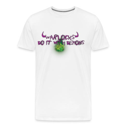 Warlocks do it with demons - Men's Premium T-Shirt