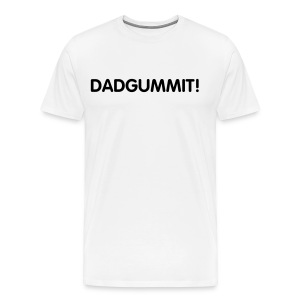DADGUMMIT! - Men's Premium T-Shirt