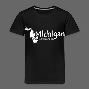 Michigan: Ohio is beneath us. - Toddler Premium T-Shirt