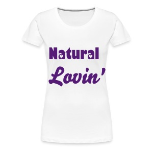 Natural Lovin'  - Women's Premium T-Shirt