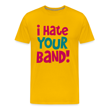 i hate your band!  T-Shirts
