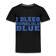 Baby & Toddler Shirts ~ Toddler Premium T-Shirt ~ I Bleed Honolulu Blue