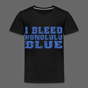 I Bleed Honolulu Blue - Toddler Premium T-Shirt