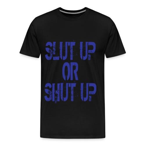 Slut Up or Shut Up - Men's Premium T-Shirt