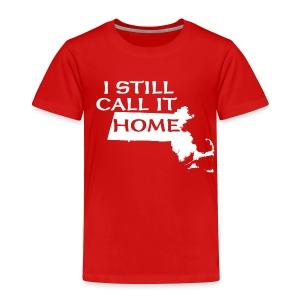I Still Call It Home - Toddler Premium T-Shirt