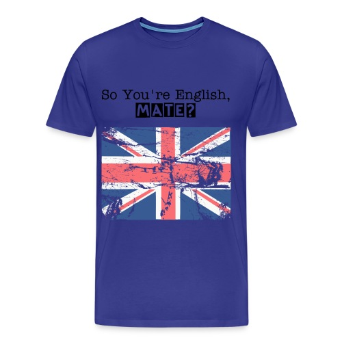 So your British, mate? - Men's Premium T-Shirt