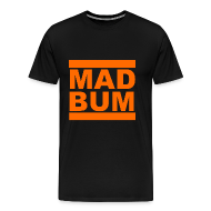 T-Shirts ~ Men's Premium T-Shirt ~ Mad Bum Black Shirt