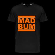 T-Shirts ~ Men's Premium T-Shirt ~ Mad Bum Black Shirt