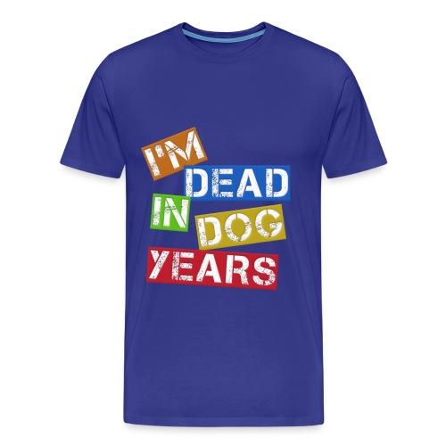 i'm dead in dog years. - Men's Premium T-Shirt