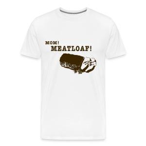 Mom! Meatloaf! - Men's Premium T-Shirt