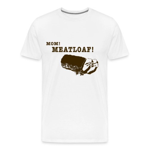 Mom! Meatloaf! - Men's Premium T-Shirt