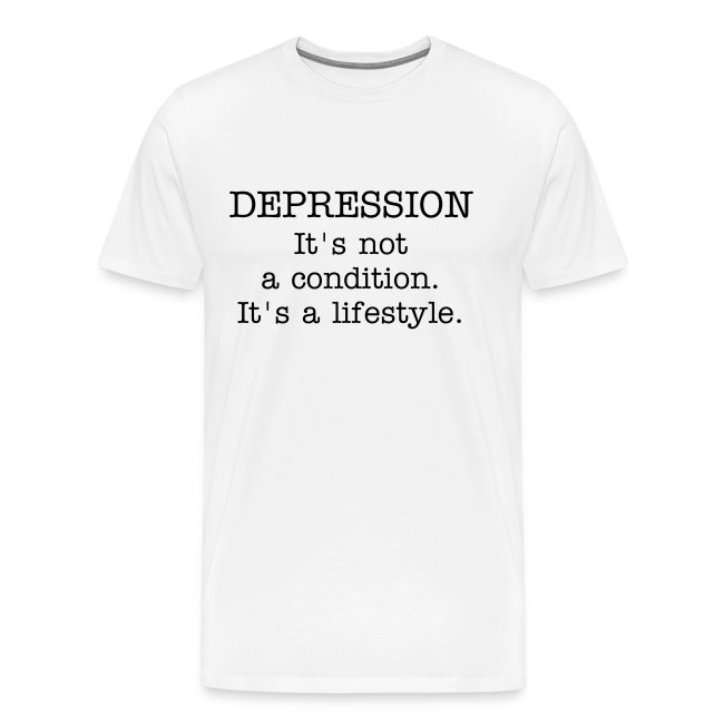 Depression - It's not a condition. It's a lifestyle