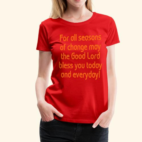 For all seasons that change - Women's Premium T-Shirt