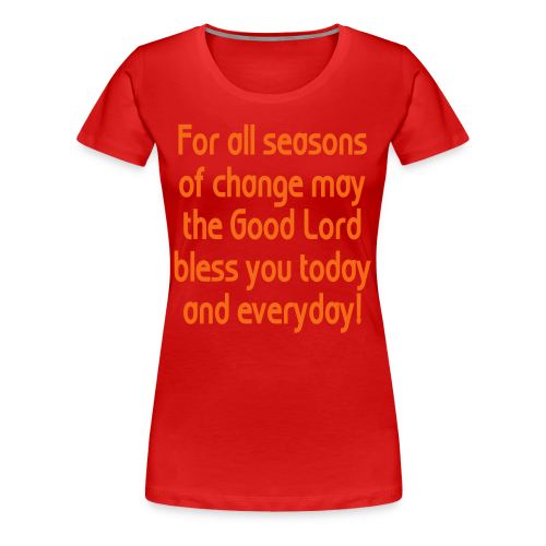 For all seasons that change - Women's Premium T-Shirt