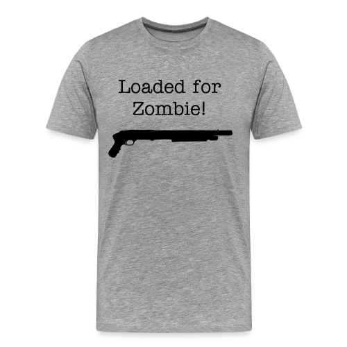 Loaded for Zombie! - Men's Premium T-Shirt