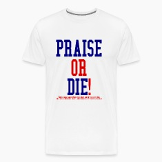 """Praise or Die!"" by GP Wear T-Shirts"