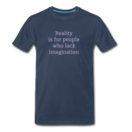T-Shirts ~ Men's Premium T-Shirt ~ Reality is for people who lack imagination