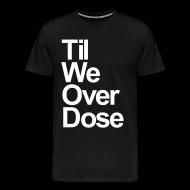 T-Shirts ~ Men's Premium T-Shirt ~ TilWeOverDose