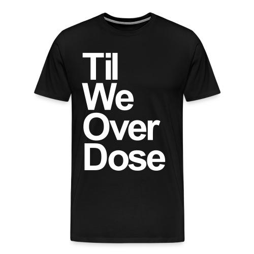 TilWeOverDose - Men's Premium T-Shirt