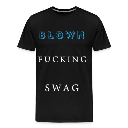 Blown Fucking Swag T-Shirt - Men's Premium T-Shirt