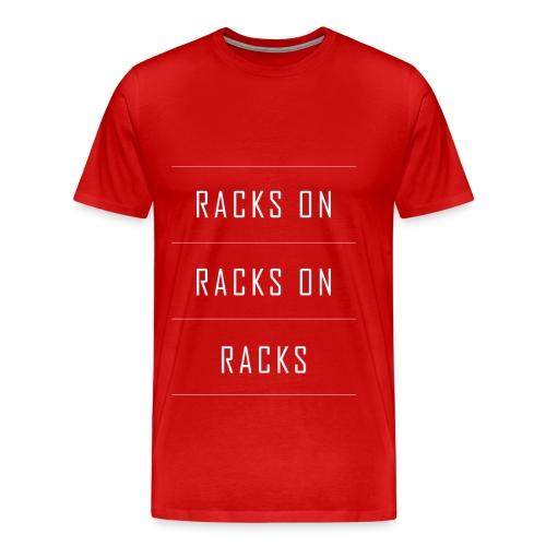 Racks On Racks On Racks T-Shirt - Men's Premium T-Shirt