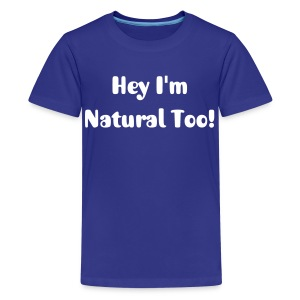 SN&LI! Natural Too Tee - Kids' Premium T-Shirt