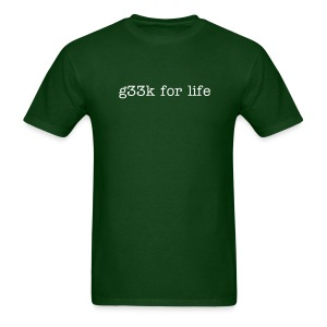 g33k for Life T-Shirt - Men's T-Shirt
