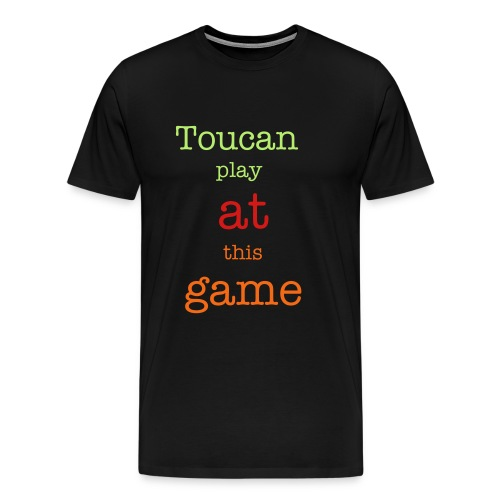 Toucan Play At This Game! - Men's Premium T-Shirt