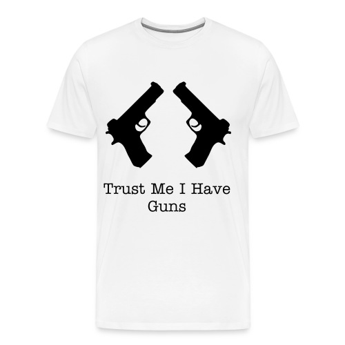 Trust Me I Have Guns - Men's Premium T-Shirt